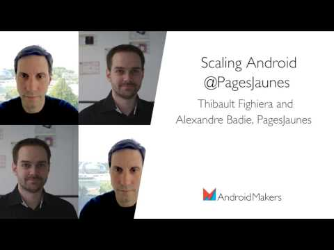 Scaling Android @PagesJaunes by Thibault Fighiera and Alexandre Badie, PagesJaunes FR
