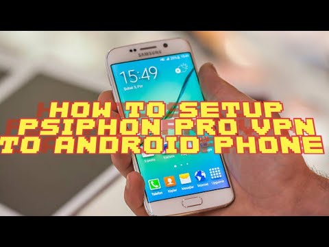 HOW TO SETUP PSIPHON PRO  VPN TO ANDROID PHONE