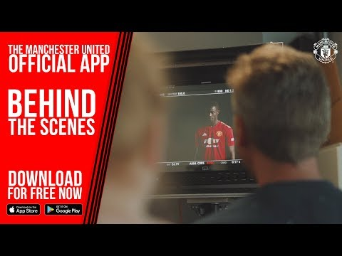 Behind the Scenes | Manchester United Official App | Download for Free! | iOS & Android