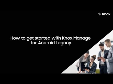 Knox: How to get started with Knox Manage for Android Legacy