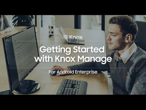 Knox: Getting Started with Knox Manage For Android Enterprise | Samsung