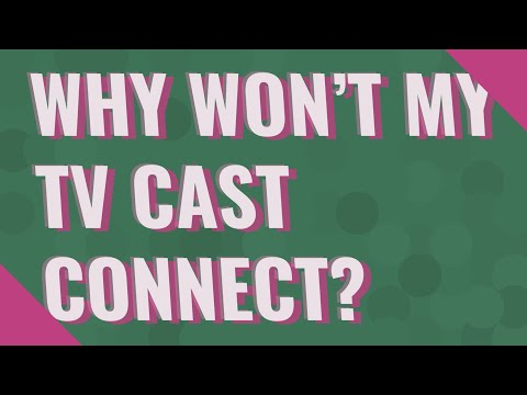 Why won't my TV cast connect?