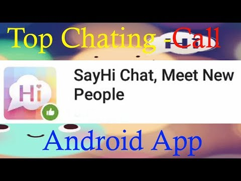 Top Chat and Call . SayHi  Chat, Meet  New People Android App.