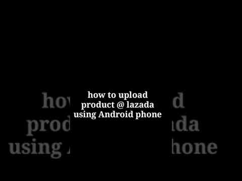 How to upload product at Lazada using your Android phone ( step by step )