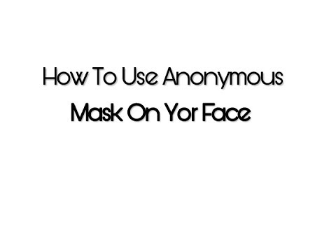 How to Use Anonymous Mask on Your Face,You See Like Hacker