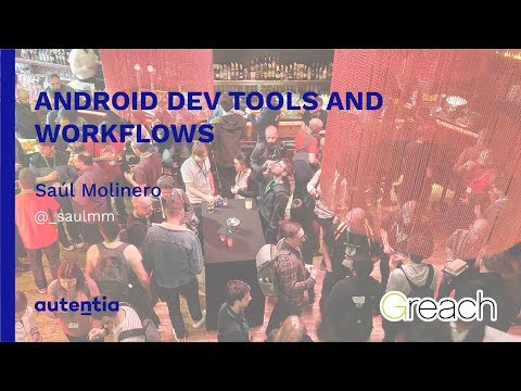 Android Dev Tools and Workflows - Saúl Molinero
