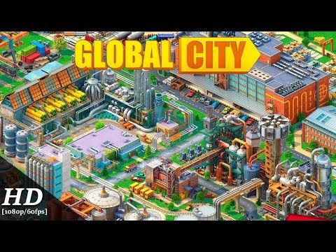 Global City Android Gameplay [1080p/60fps]