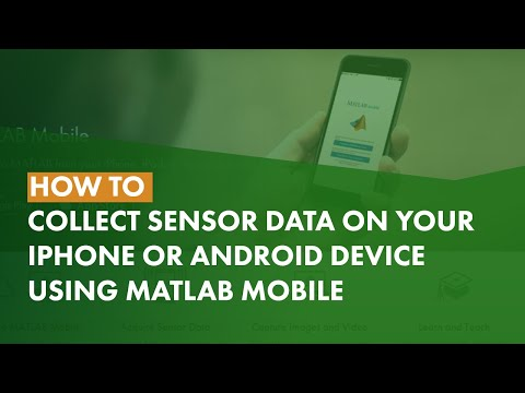 How to Collect Sensor Data on Your iPhone or Android Device Using MATLAB Mobile