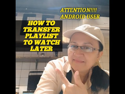 HOW TO TRANSFER PLAYLIST TO WATCH LATER ( ANDROID USER)