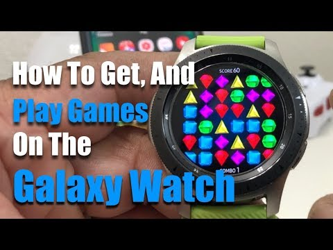 The Galaxy Watch: How To Get And Play Games.